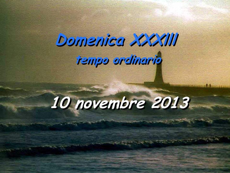 Domenica XXXlll 10 novembre 2013