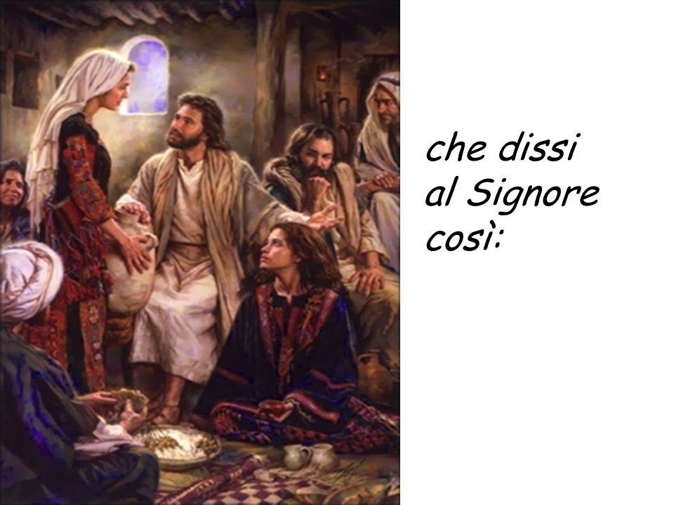 che dissi al Signore così: