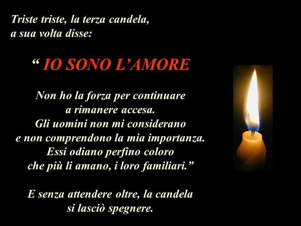 IO SONO L'AMORE Triste triste, la terza candela, a sua volta disse: