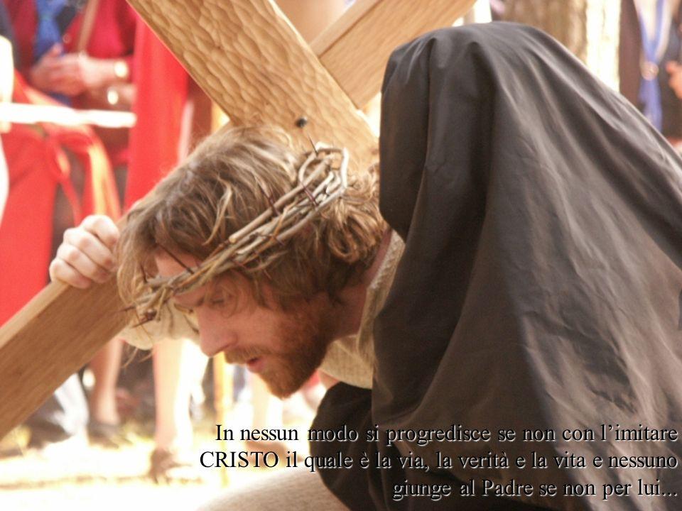 In nessun modo si progredisce se non con l'imitare CRISTO il quale è la via, la verità e la vita e nessuno giunge al Padre se non per lui...