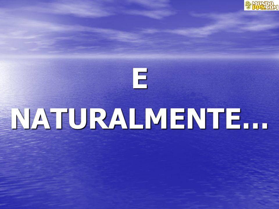 E NATURALMENTE…
