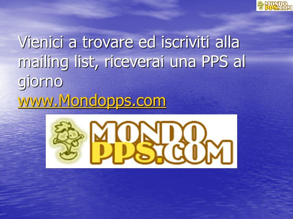 PPS scaricata da Vienici a trovare ed iscriviti alla mailing list, riceverai una PPS al giorno www.Mondopps.com