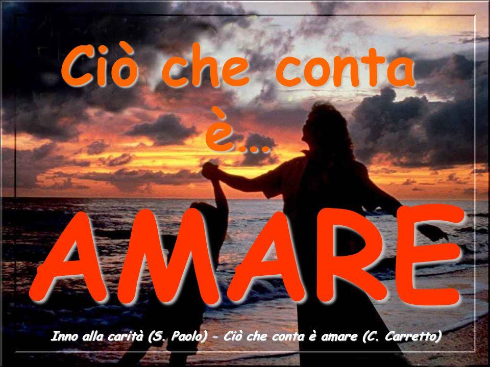 Inno alla carità (S. Paolo) - Ciò che conta è amare (C. Carretto)