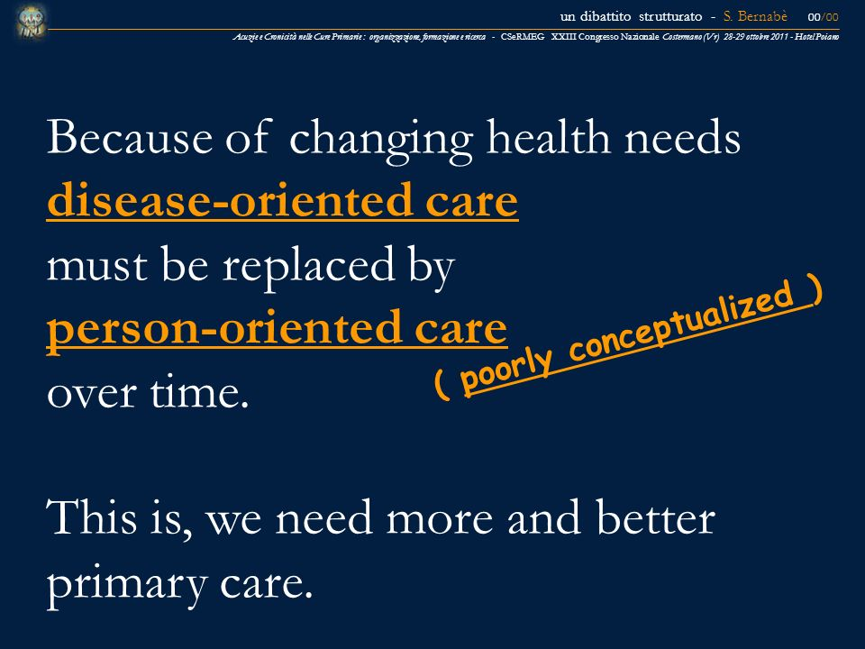 Because of changing health needs disease-oriented care