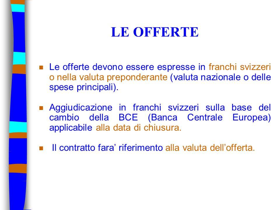 LE OFFERTE Le offerte devono essere espresse in franchi svizzeri o nella valuta preponderante (valuta nazionale o delle spese principali).