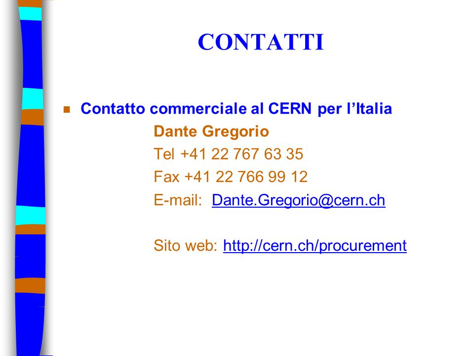 CONTATTI Contatto commerciale al CERN per l'Italia Dante Gregorio