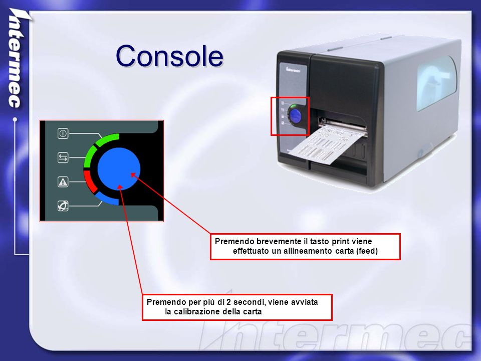 Console Premendo brevemente il tasto print viene effettuato un allineamento carta (feed)