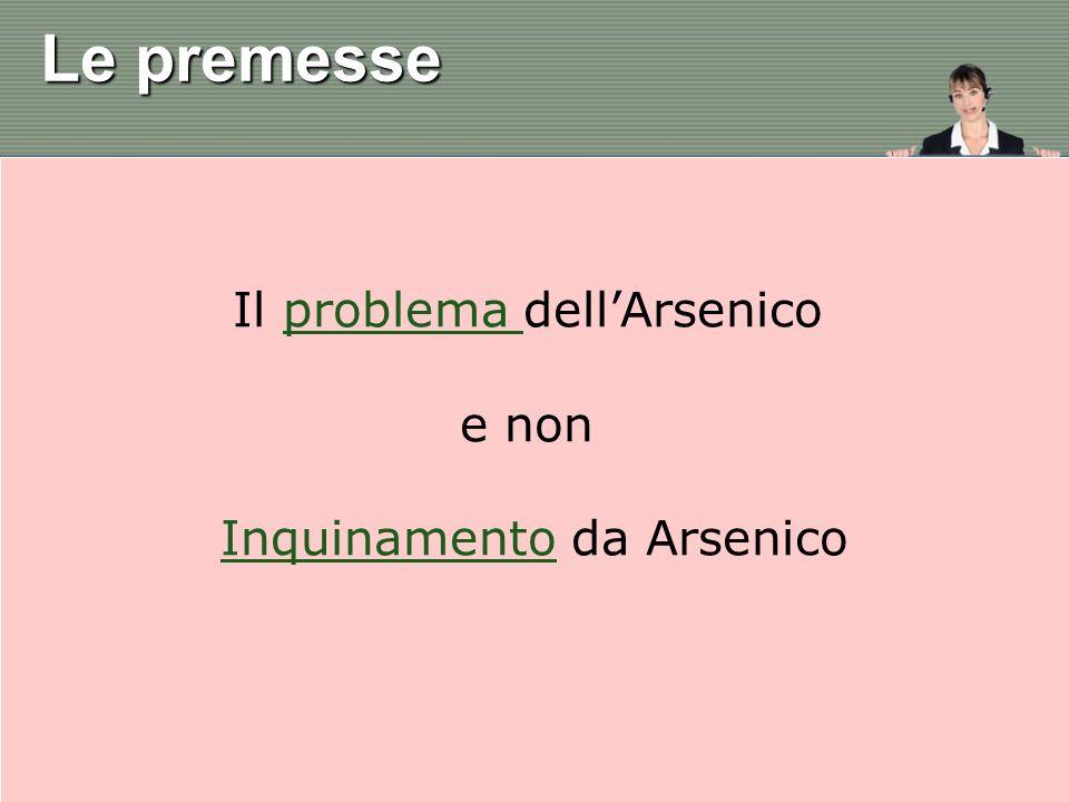 Le premesse Il problema dell'Arsenico e non Inquinamento da Arsenico