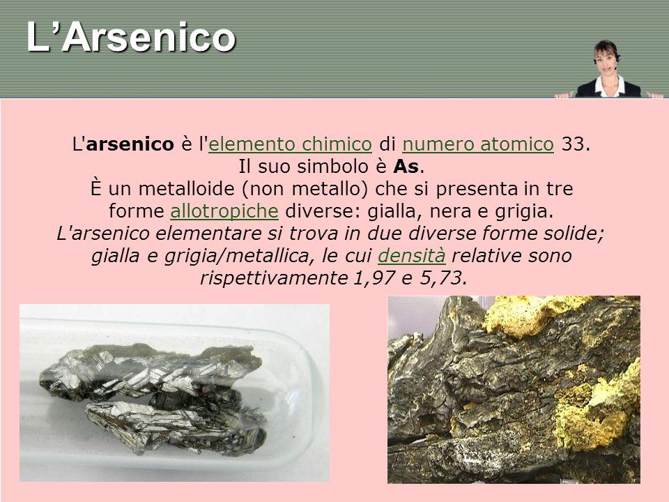 L'Arsenico L arsenico è l elemento chimico di numero atomico 33.