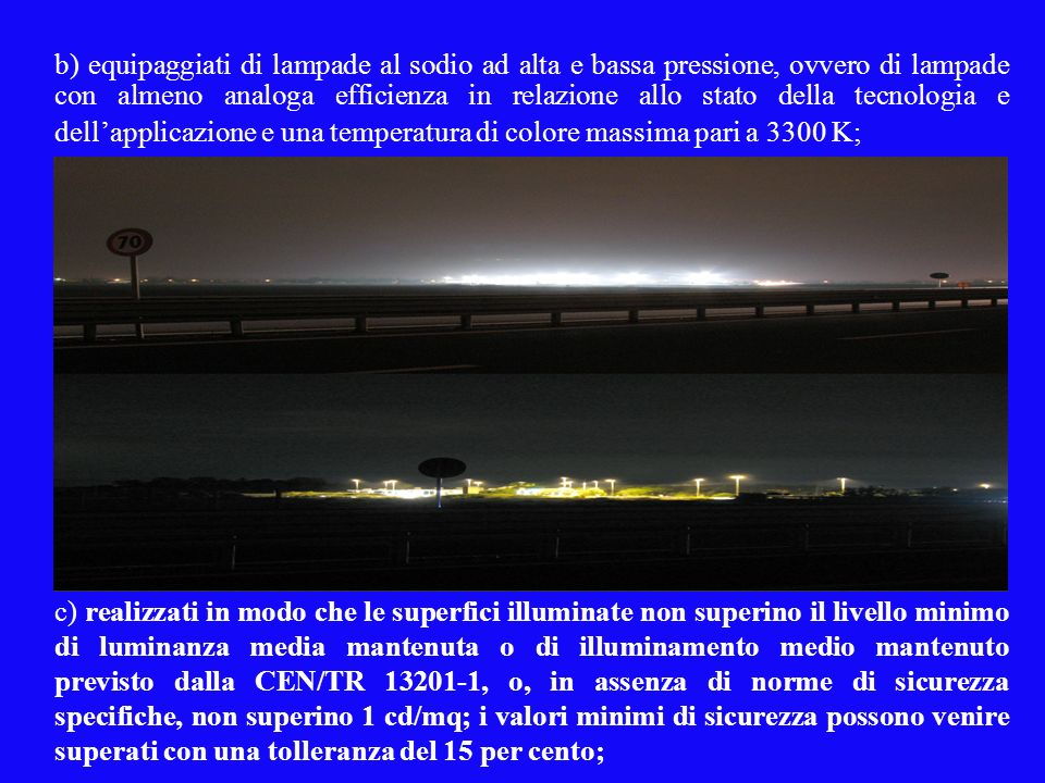 b) equipaggiati di lampade al sodio ad alta e bassa pressione, ovvero di lampade con almeno analoga efficienza in relazione allo stato della tecnologia e dell'applicazione e una temperatura di colore massima pari a 3300 K;