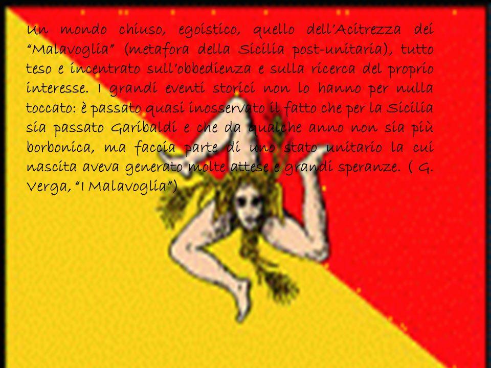 Un mondo chiuso, egoistico, quello dell'Acitrezza dei Malavoglia (metafora della Sicilia post-unitaria), tutto teso e incentrato sull'obbedienza e sulla ricerca del proprio interesse.