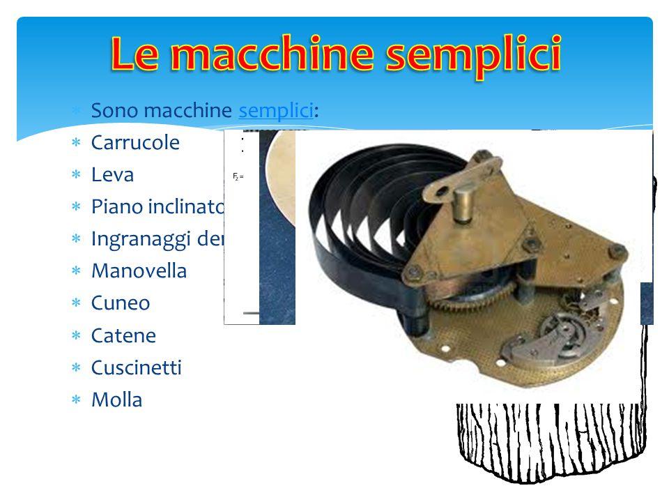 Le macchine semplici Sono macchine semplici: Carrucole Leva