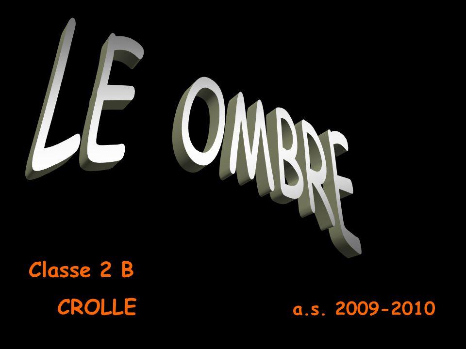 LE OMBRE Classe 2 B CROLLE a.s. 2009-2010