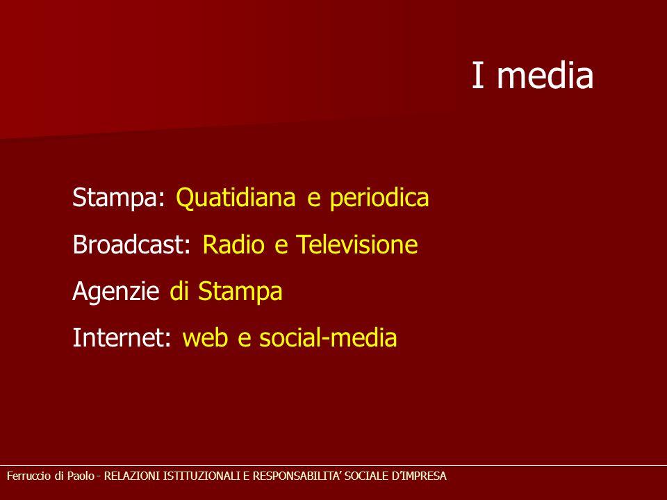 I media Stampa: Quatidiana e periodica Broadcast: Radio e Televisione