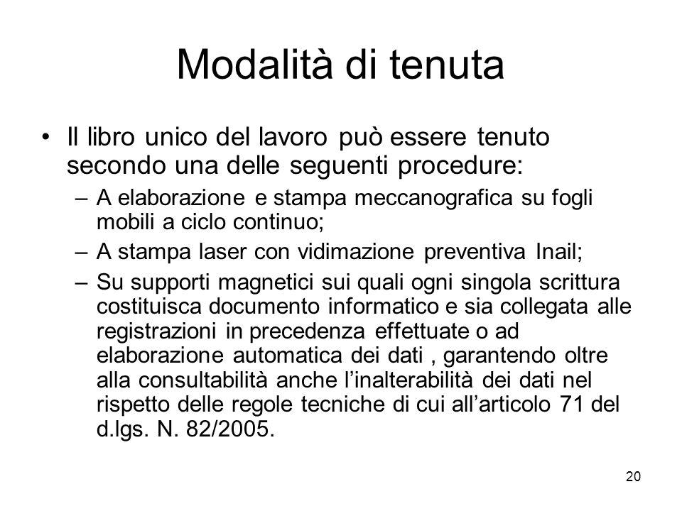 Modalità di tenutaIl libro unico del lavoro può essere tenuto secondo una delle seguenti procedure: