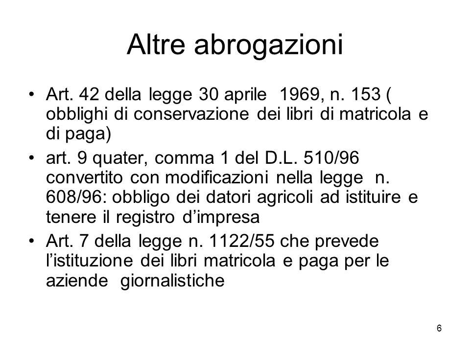 Altre abrogazioni Art. 42 della legge 30 aprile 1969, n. 153 ( obblighi di conservazione dei libri di matricola e di paga)
