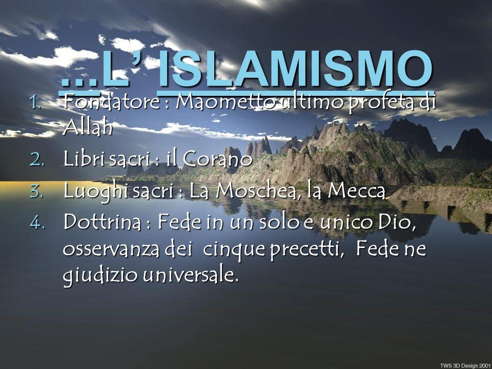...L' ISLAMISMO Fondatore : Maometto ultimo profeta di Allah