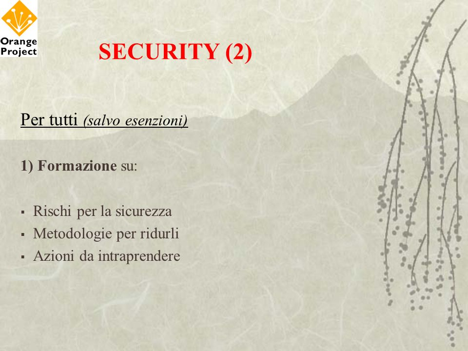 SECURITY (2) Per tutti (salvo esenzioni) 1) Formazione su: