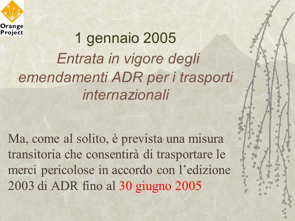 1 gennaio 2005 Entrata in vigore degli emendamenti ADR per i trasporti internazionali