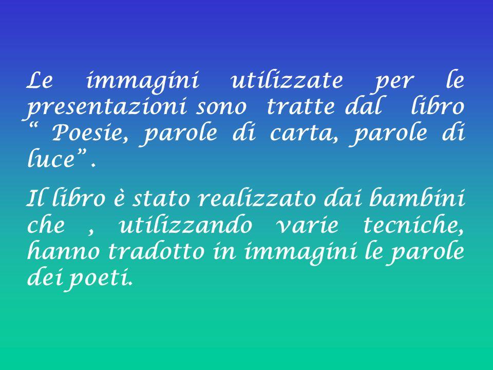 Le immagini utilizzate per le presentazioni sono tratte dal libro Poesie, parole di carta, parole di luce .