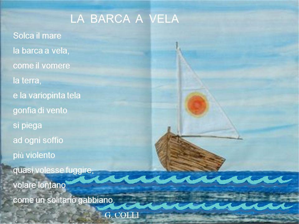LA BARCA A VELA Solca il mare la barca a vela, come il vomere