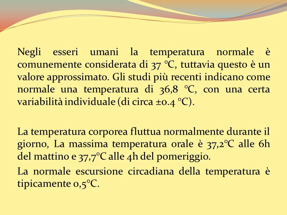 Negli esseri umani la temperatura normale è comunemente considerata di 37 °C, tuttavia questo è un valore approssimato. Gli studi più recenti indicano come normale una temperatura di 36,8 °C, con una certa variabilità individuale (di circa ±0.4 °C).