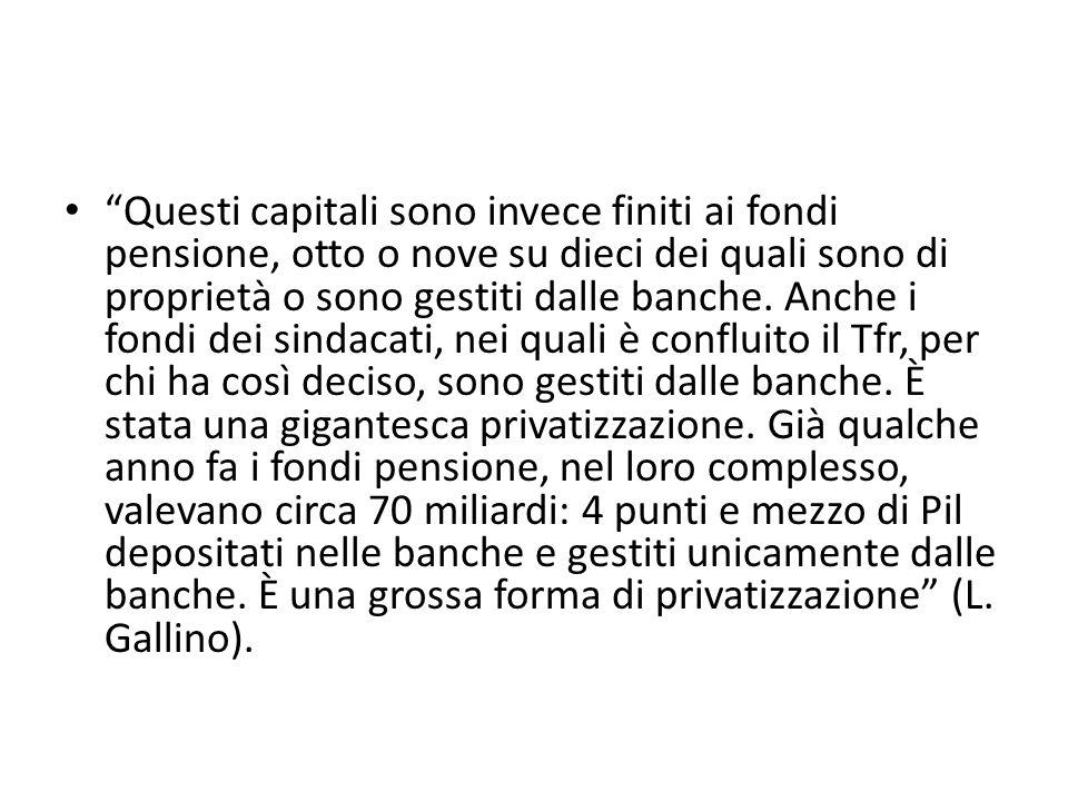 Questi capitali sono invece finiti ai fondi pensione, otto o nove su dieci dei quali sono di proprietà o sono gestiti dalle banche.