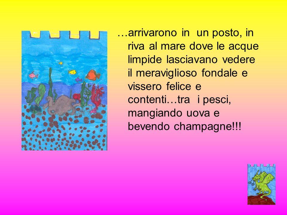 …arrivarono in un posto, in riva al mare dove le acque limpide lasciavano vedere il meraviglioso fondale e vissero felice e contenti…tra i pesci, mangiando uova e bevendo champagne!!!
