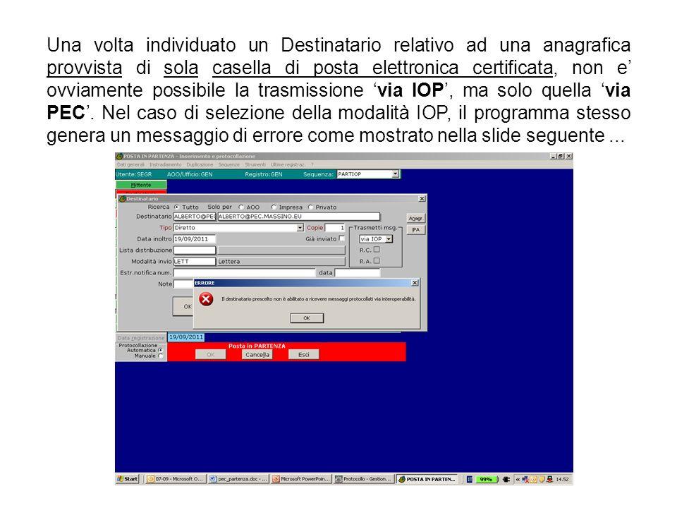 Una volta individuato un Destinatario relativo ad una anagrafica provvista di sola casella di posta elettronica certificata, non e' ovviamente possibile la trasmissione 'via IOP', ma solo quella 'via PEC'.