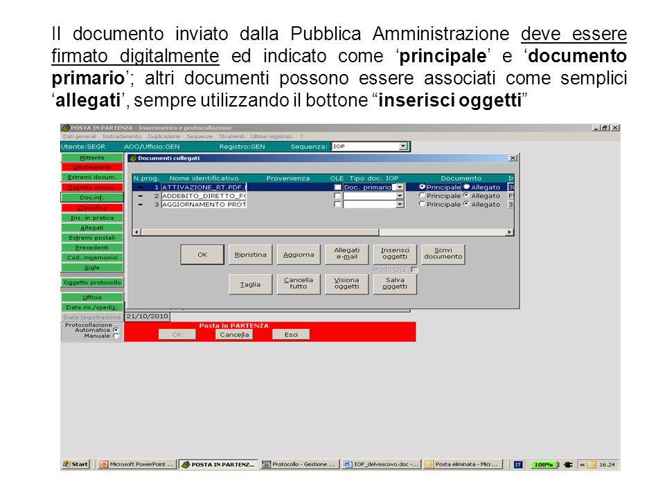 Il documento inviato dalla Pubblica Amministrazione deve essere firmato digitalmente ed indicato come 'principale' e 'documento primario'; altri documenti possono essere associati come semplici 'allegati', sempre utilizzando il bottone inserisci oggetti