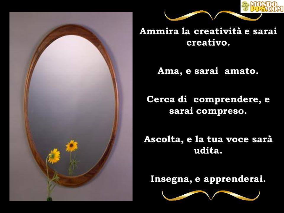 Ammira la creatività e sarai creativo.
