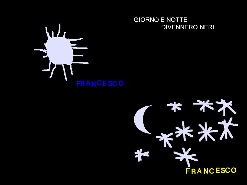 GIORNO E NOTTE DIVENNERO NERI