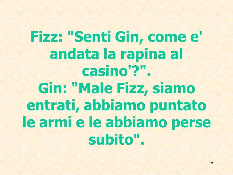 Fizz: Senti Gin, come e andata la rapina al casino .