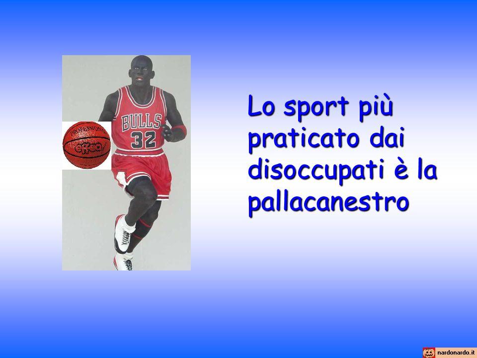 Lo sport più praticato dai disoccupati è la pallacanestro