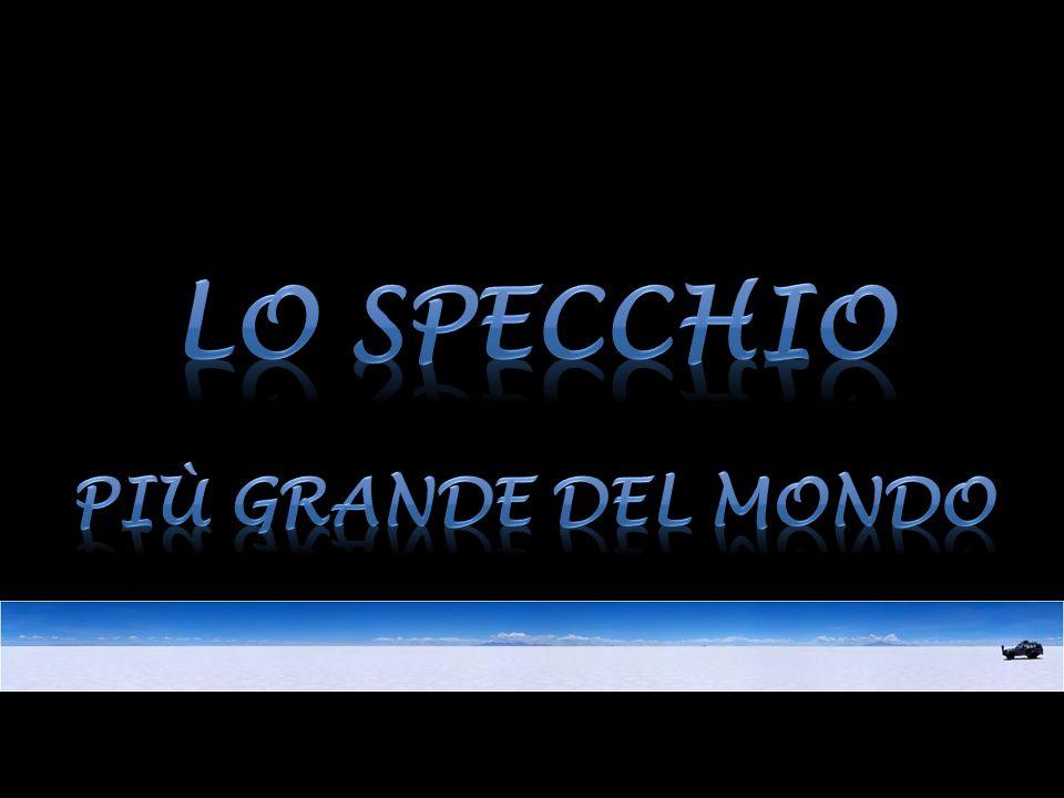 LO SPECCHIO Più GRANDE DEL MONDO