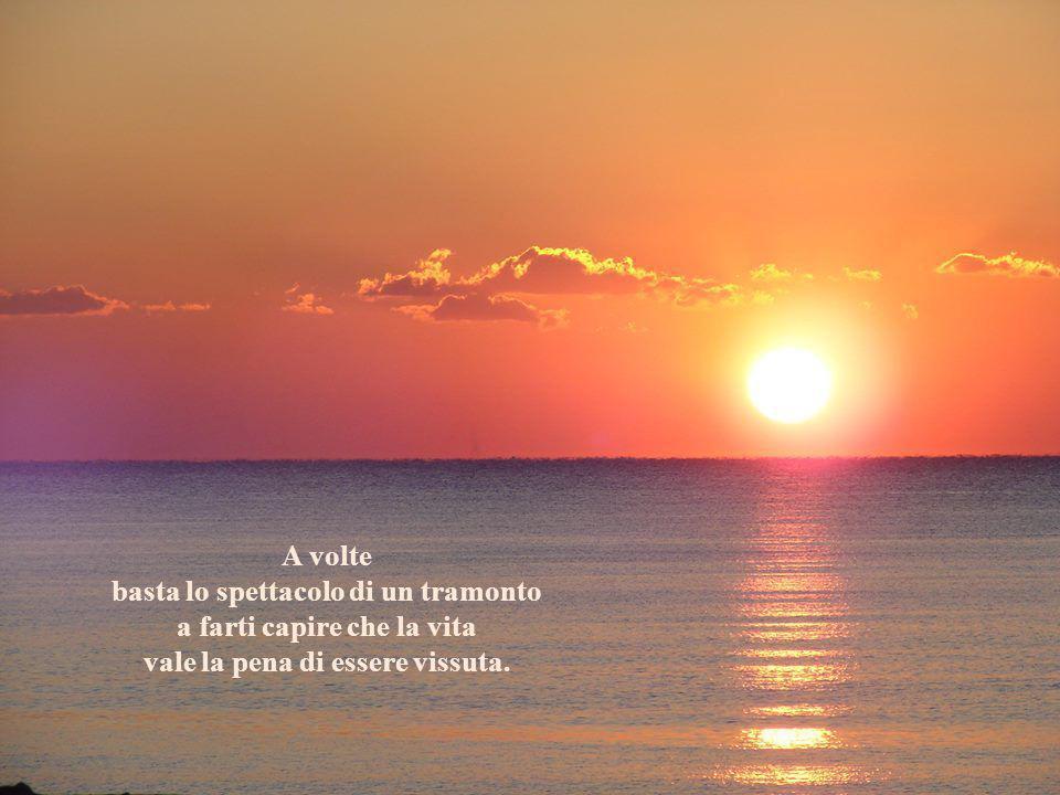 basta lo spettacolo di un tramonto a farti capire che la vita