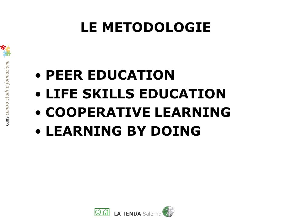 LE METODOLOGIE PEER EDUCATION LIFE SKILLS EDUCATION COOPERATIVE LEARNING LEARNING BY DOING