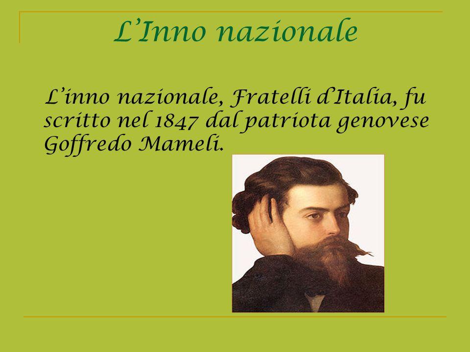 L'Inno nazionale L'inno nazionale, Fratelli d'Italia, fu scritto nel 1847 dal patriota genovese Goffredo Mameli.
