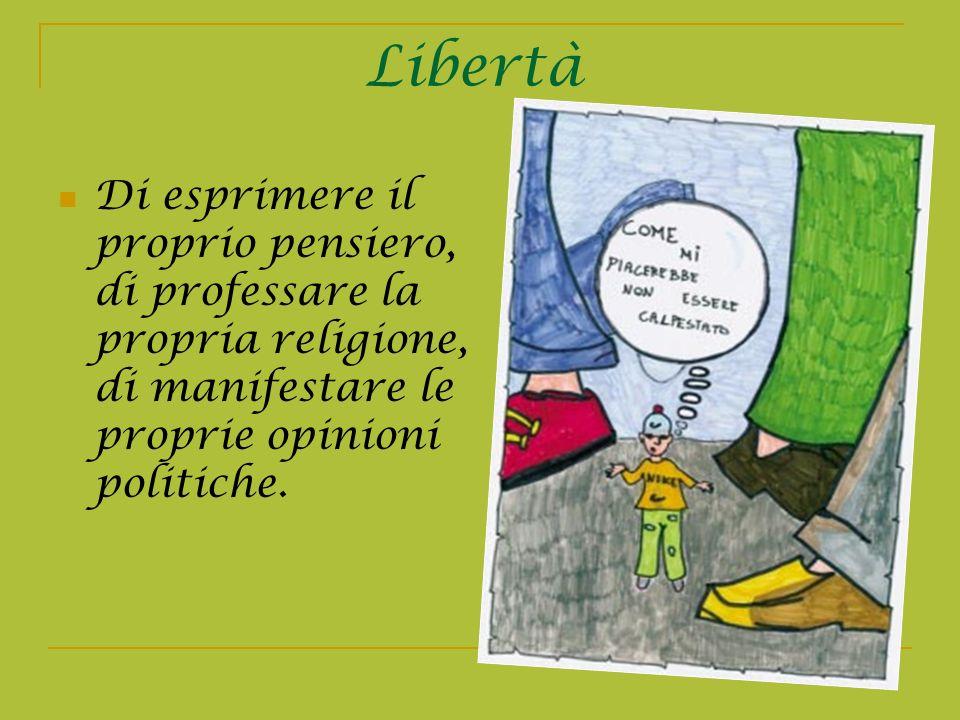 LibertàDi esprimere il proprio pensiero, di professare la propria religione, di manifestare le proprie opinioni politiche.