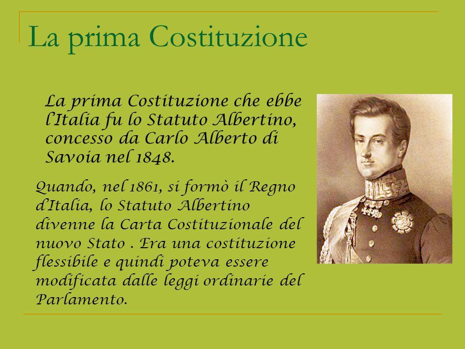 La prima Costituzione La prima Costituzione che ebbe l'Italia fu lo Statuto Albertino, concesso da Carlo Alberto di Savoia nel 1848.