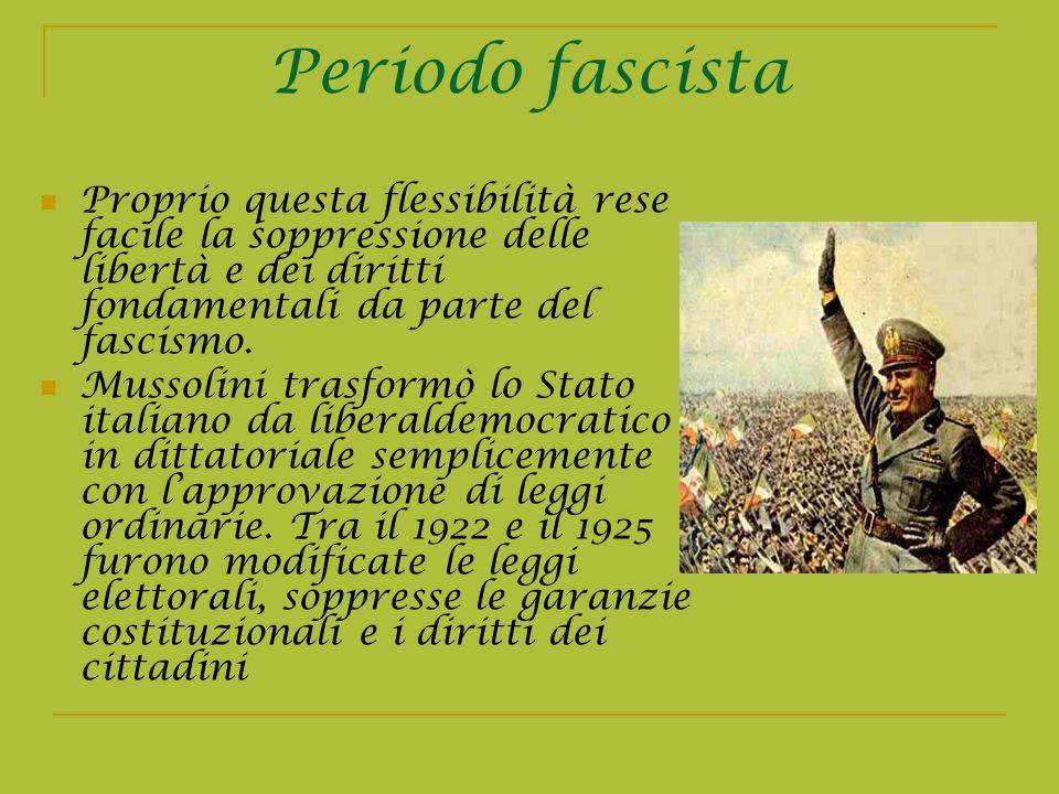 Periodo fascista Proprio questa flessibilità rese facile la soppressione delle libertà e dei diritti fondamentali da parte del fascismo.