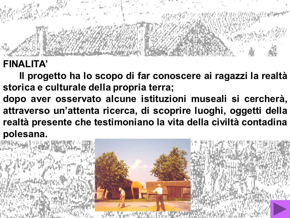 FINALITA' Il progetto ha lo scopo di far conoscere ai ragazzi la realtà storica e culturale della propria terra;