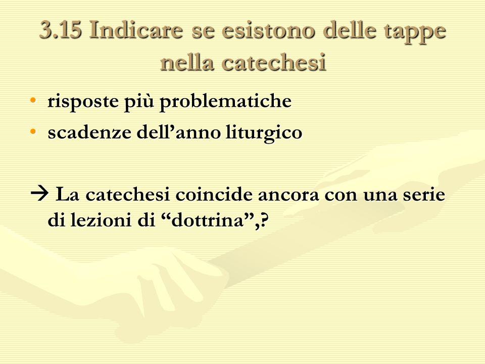 3.15 Indicare se esistono delle tappe nella catechesi