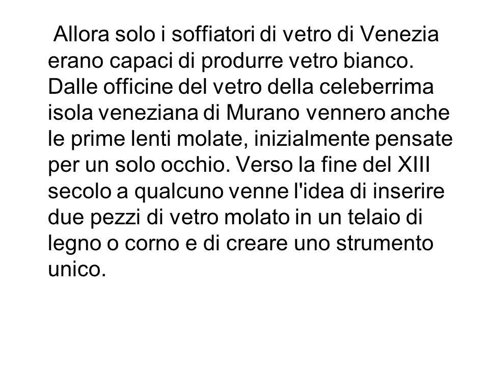 Allora solo i soffiatori di vetro di Venezia erano capaci di produrre vetro bianco.