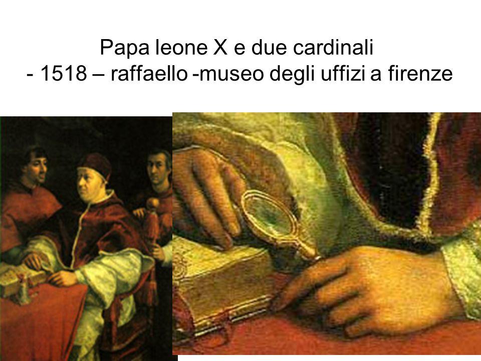 Papa leone X e due cardinali - 1518 – raffaello -museo degli uffizi a firenze