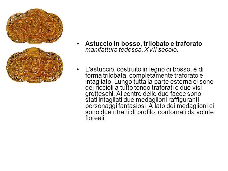 Astuccio in bosso, trilobato e traforato manifattura tedesca, XVII secolo.