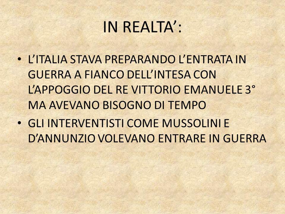 IN REALTA': L'ITALIA STAVA PREPARANDO L'ENTRATA IN GUERRA A FIANCO DELL'INTESA CON L'APPOGGIO DEL RE VITTORIO EMANUELE 3° MA AVEVANO BISOGNO DI TEMPO.