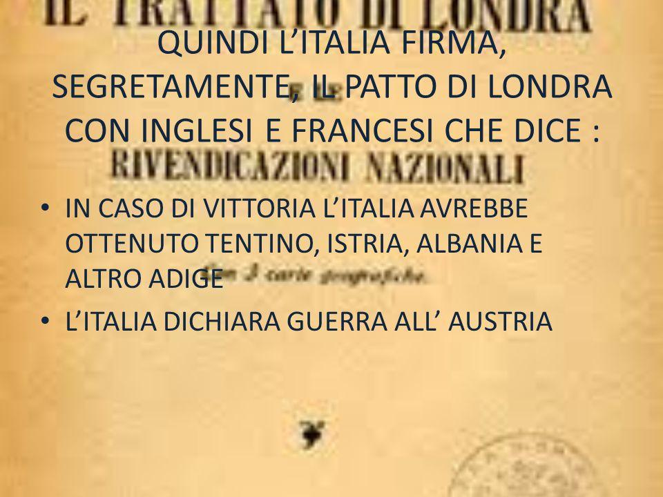 QUINDI L'ITALIA FIRMA, SEGRETAMENTE, IL PATTO DI LONDRA CON INGLESI E FRANCESI CHE DICE :