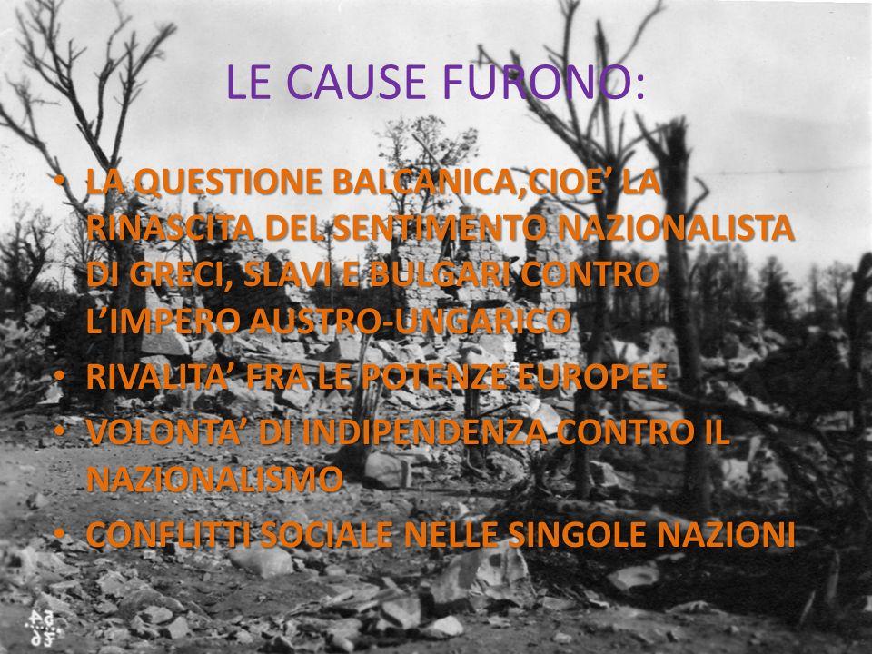 LE CAUSE FURONO: LA QUESTIONE BALCANICA,CIOE' LA RINASCITA DEL SENTIMENTO NAZIONALISTA DI GRECI, SLAVI E BULGARI CONTRO L'IMPERO AUSTRO-UNGARICO.
