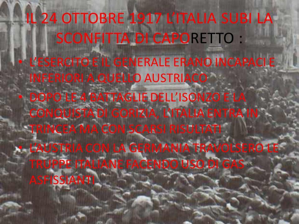 IL 24 OTTOBRE 1917 L'ITALIA SUBI LA SCONFITTA DI CAPORETTO :